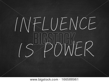 influence is power concept word on blackboard chalkboard background