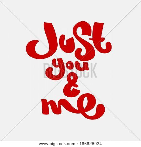 Happy Valentines day hand drawn handmade lettering. Text just you and me. International day of lovers Vector illustration art for giftcards or banners.