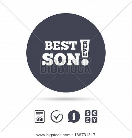 Best son ever sign icon. Award symbol. Exclamation mark. Report document, information and check tick icons. Currency exchange. Vector