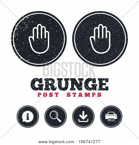 Grunge post stamps. Hand sign icon. No Entry or stop symbol. Give me five. Information, download and printer signs. Aged texture web buttons. Vector