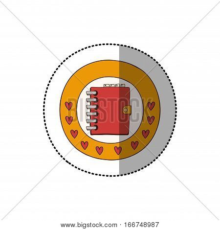 colorful sticker with circular border with hearts and red daily notebook . Vector illustration