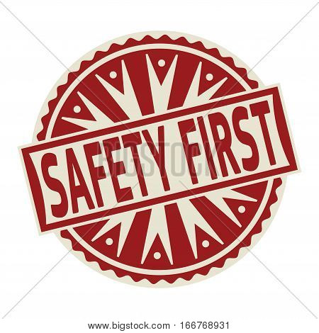 Stamp label or tag business concept with the text Safety First vector illustration.