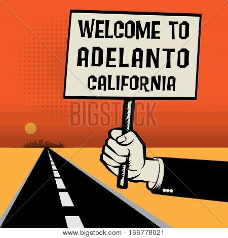 Poster in hand business concept with desert landscape and text Welcome to Adelanto California vector illustration