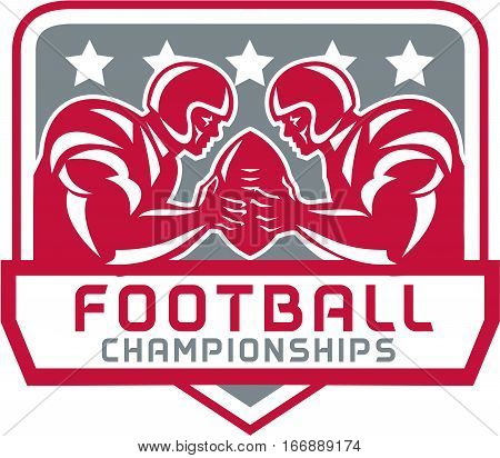 Illustration of two american football quarterback holding up ball facing each other with stars set inside shield with words Football Championships done in retro style.