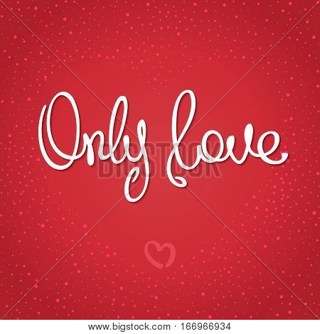 Only Love. Trendy handwritten calligraphy on background placers in the form of heart. Vector illustration