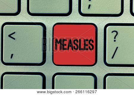 Writing note showing Measles. Business photo showcasing Infectious viral disease causing fever and a red rash on the skin poster