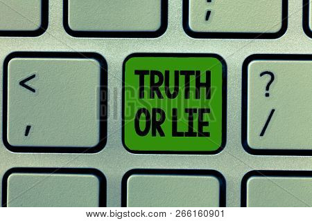 Word Writing Text Truth Or Lie. Business Concept For Decision Between Being Honest Dishonest Choice