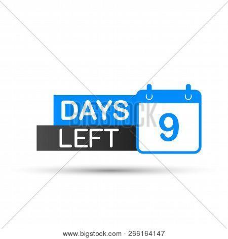 9 Days Left To Go. Flat Icon On White Background. Vector Stock Illustration.