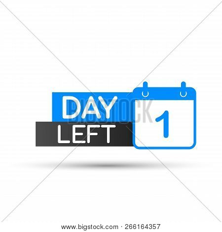 1 Day Left To Go. Flat Icon On White Background. Vector Stock Illustration.