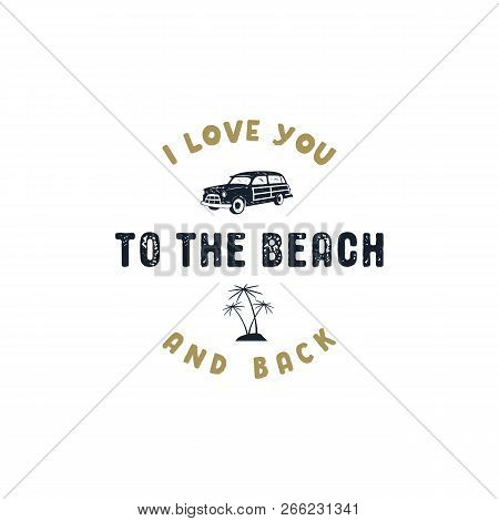 Vintage Hand Drawn Summer Surf Label. Retro Surfing Badge With Typography Quote - I Love You To The