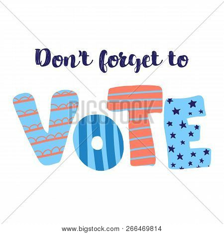 Dont Forget To Vote Lettering Illustration. Hand Drawn Flat Text. Vector Illustration. Election.