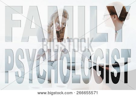 Family Problem. Mother Have A Problem. Adult Mother At Psychologist. Psychologist Talking With Mothe