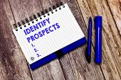 Conceptual hand writing showing Identify Prospects. Business photo text Possible client Ideal Customer Prospective Donors poster