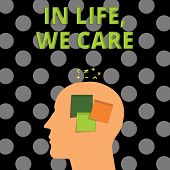 Handwriting text In Life, We Care. Concept meaning Cherishing someones life Giving care and attention poster