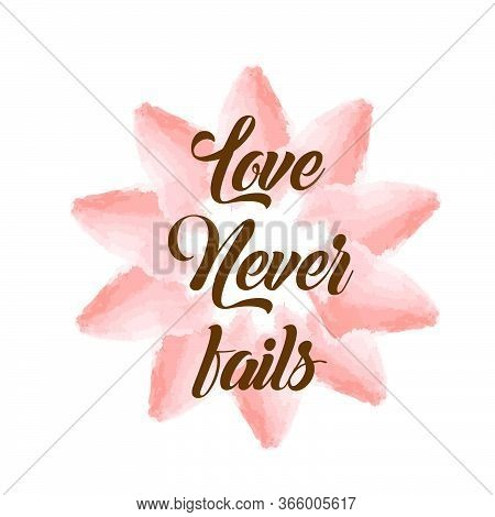 Love Never Fails, Christian Faith, Typography For Print Or Use As Poster, Card, Flyer Or T Shirt