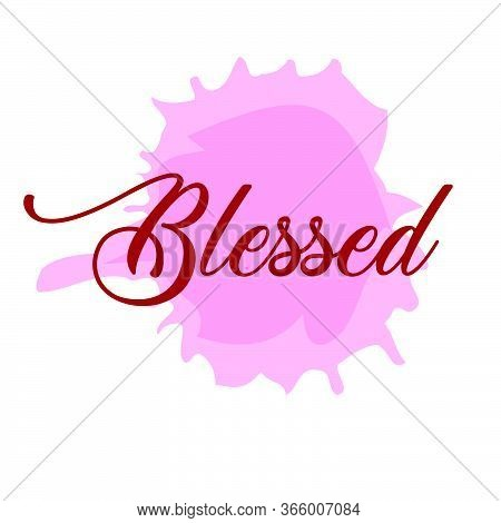Blessed, Christian Faith, Typography For Print Or Use As Poster, Card, Flyer Or T Shirt