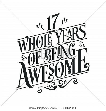 17 Years Birthday And 17 Years Wedding Anniversary Typography Design, 17 Whole Years Of Being Awesom