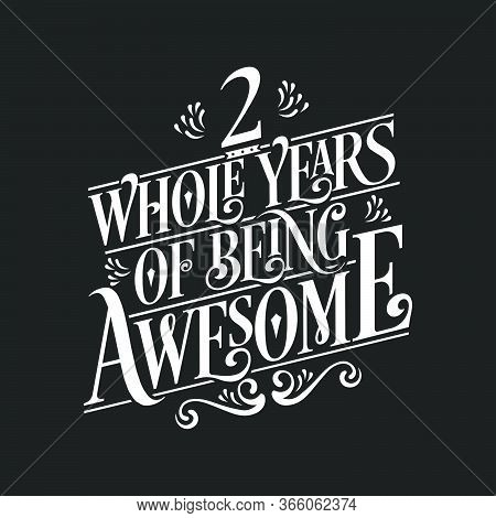 2 Years Birthday And 2 Years Wedding Anniversary Typography Design, 2 Whole Years Of Being Awesome.