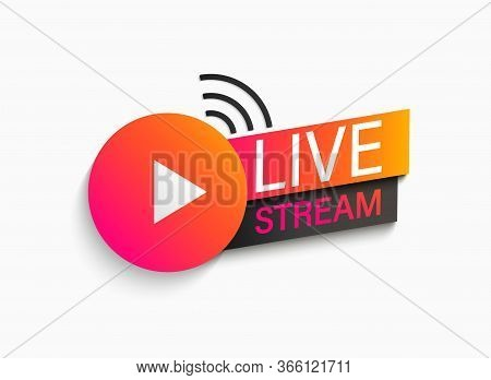 Live Stream Symbol, Icon With Play Button. Emblem For Broadcasting, Online Tv, Sport, News And Radio