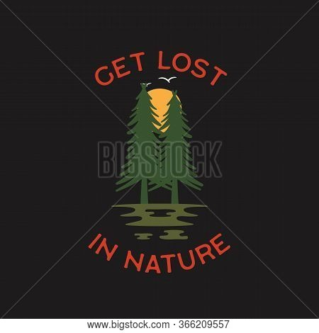 Wilderness Adventure Logo Design Print. Forest Camping Badge. Great Outdoors Patch - Get Lost In Nat