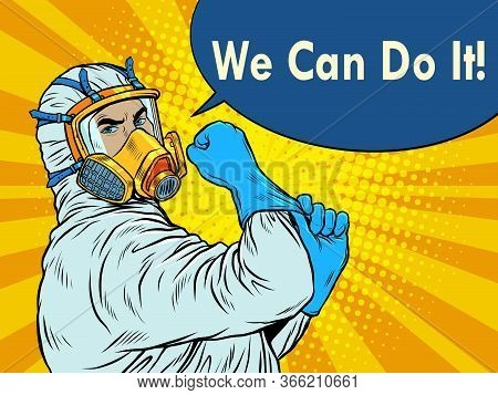 We Can Do It A Doctor In A Protective Suit. Covid19 Coronavirus Epidemic. Pop Art Retro Vector Illus
