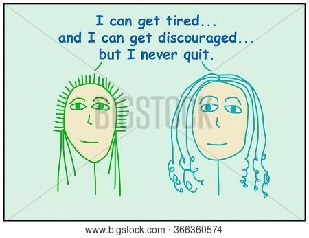 Color Cartoon Of Two Women Stating I Can Get Tired And I Can Get Discouraged, But I Never Quit.