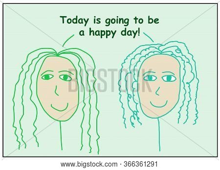 Color Cartoon Of Two Smiling Women Saying That Today Is Going To Be A Happy Day.