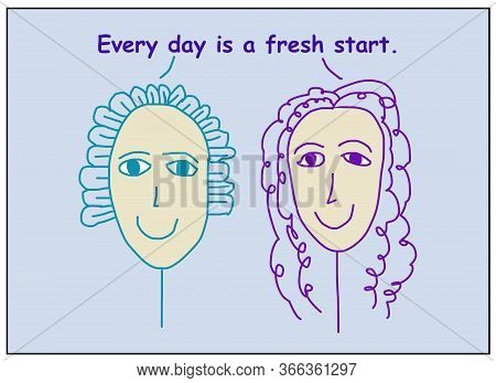 Color Cartoon Of Two Smiling Women Saying That Every Day Is A Fresh Start.