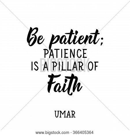 Be Patient. Patience Is A Pillar Of Faith. Ramadan Lettering. Can Be Used For Prints Bags, T-shirts,