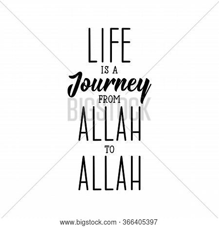 Life Is A Journey From Allah To Allah. Ramadan Lettering. Can Be Used For Prints Bags, T-shirts, Pos