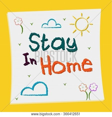 Stay In Home Poster. Children Hand Draw With Text - Vector