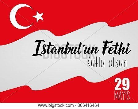 Template Design Of The National Turkish Holiday - 29 Mayis Istanbulun Fethi Kutlu Olsun. Translation