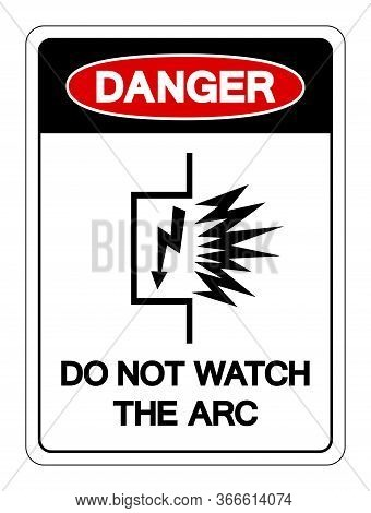 Danger Do Not Watch The Arc Symbol Sign ,vector Illustration, Isolate On White Background Label. Eps