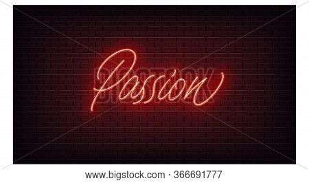 Red Neon Passion, Lettering. Neon Text Of Passion On Black Brick Background, Night Ambience. Night V