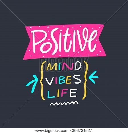 Positive Mind, Vibes, Life Lettering. Hand Written Quote. Vector Illustration. Isolated On Black Bac