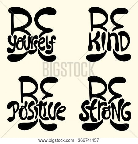 Hand-drawn Lettering Set Quote. Be Yourself, Kind, Positive, Strong. Motivation Quote About To Be Be