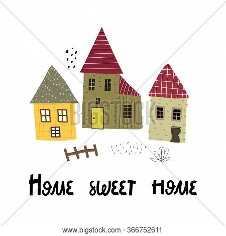 Home Sweet Home. Cartoon Houses, Hand Drawing Lettering, Decor Elements. Colorful Illustration For K