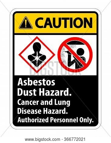 Caution Safety Label,asbestos Dust Hazard, Cancer And Lung Disease Hazard Authorized Personnel Only