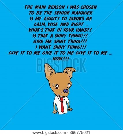 Color Cartoon Of A Male Chihuahua Who Is Bragging That He Is A Senior Manager Because He Is Calm, Ye