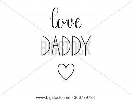 Love Daddy Phrase. Handwritten Calligraphic Phrase On White Background.
