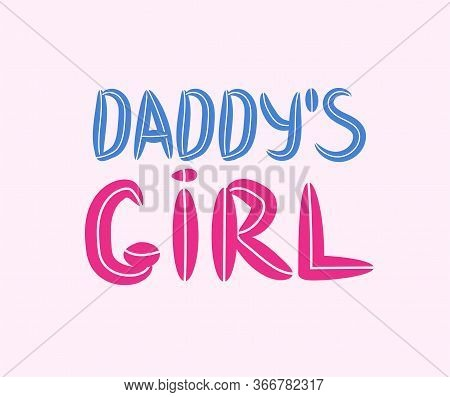 Daddy's Girl Hand Lettering, Baby Clothes Cute Print, Poster Design. Kids Fashion.