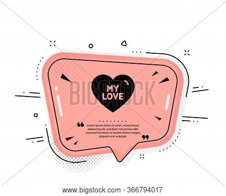 My Love Icon. Quote Speech Bubble. Sweet Heart Sign. Valentine Day Symbol. Quotation Marks. Classic