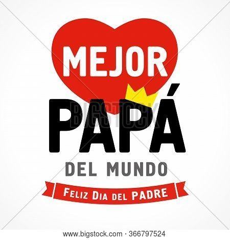 Spanish lettering Mejor Papá del mundo & Feliz dia del Padre, translate: Best Dad in the world, Happy fathers day. Father day card or sale banner with text, crown and heart. Vector illustration