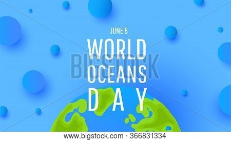 World Oceans Day. World Globe Or Planet Earth With Oceans Water And Air Bubble. Vector Illustration