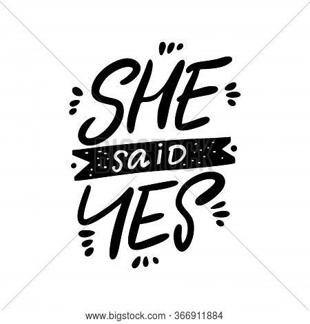 She Said Yes Calligraphy. Lettering Quote. Black Color Vector Illustration. Isolated On White Backgr