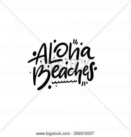 Aloha Beaches Lettering. Hand Written Quote. Black Color Vector Illustration. Isolated On White Back