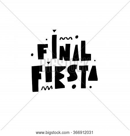Final Fiesta. Scandinavian Typography. Lettering Quote. Black Color Vector Illustration. Isolated On