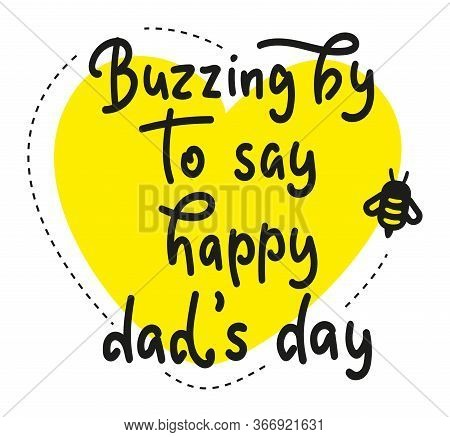 Buzzing By To Say Happy Dads Day - Calligraphy Childrens Greeting Card With Bee - Modern Brush Calli