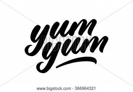 Yum Yum Handwritten Text. Vector Cartoon Lettering. Modern Calligraphy. Hand Lettering Design For Pr