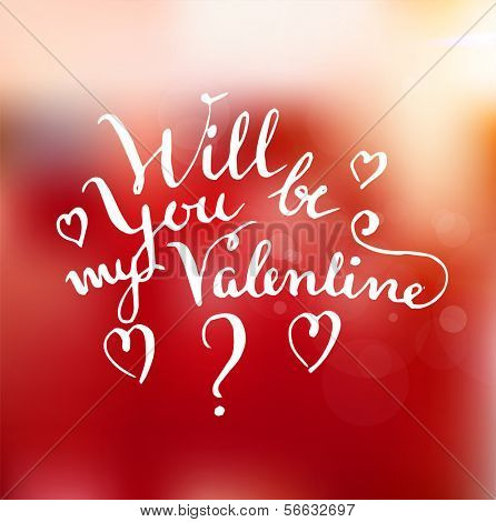 Happy Valentine's Day Design. Blurred Soft Background with Hand Lettering. Typographical Holiday Illustration. Vector. Will You be My Valentine?